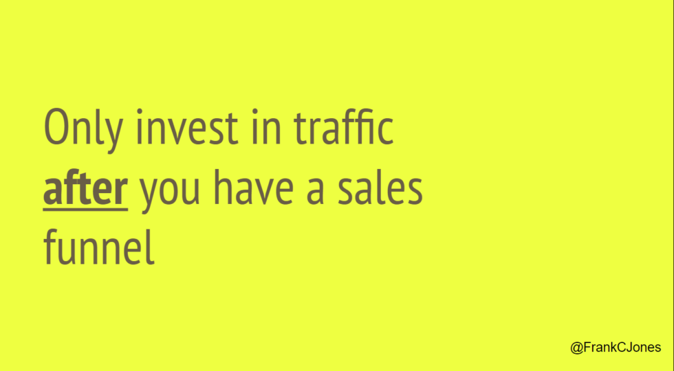 You should not invest in traffic generation or SEO until you have a strong sales funnel in place.